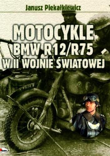 Okładka książki Motocykle BMW R12/R75 w II Wojnie światowej