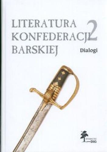 Okładka książki Literatura Konfederacji Barskiej. Tom 2: Dialogi