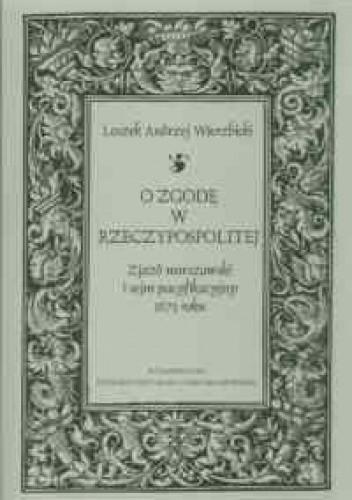 Okładka książki O zgodę w Rzeczypospolitej. zjazd warszawski i sejm pacyfikacyjny 1673 roku