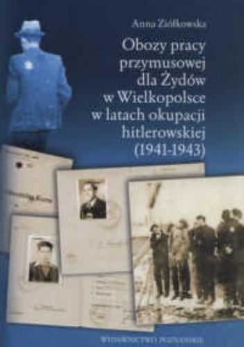 Okładka książki Obozy pracy przymusowej dla żydów w Wielkopolsce w latach okupacji hitlerowskiej