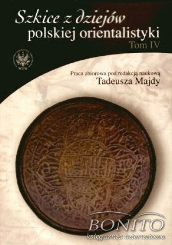 Okładka książki Szkice z dziejów polskiej orientalistyki. Tom IV