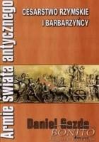 Armie świata antycznego. Cesarstwo rzymskie i barbarzyńcy