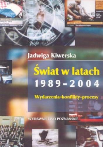 Okładka książki Świat w latach 1989-2004 Wydarzenia konflikty procesy