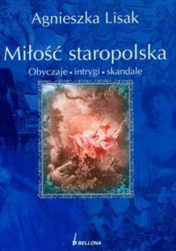 Okładka książki Miłość staropolska. Obyczaje, intrygi, skandale