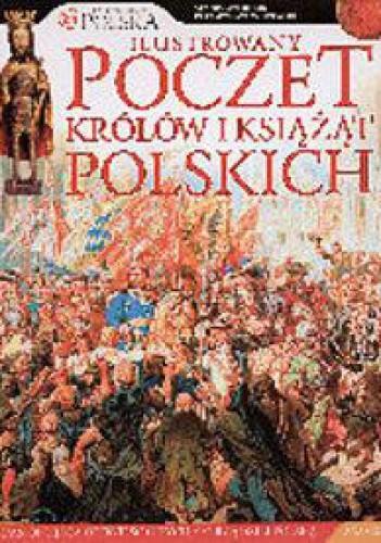 Okładka książki Ilustrowany poczet królów i książąt polskich