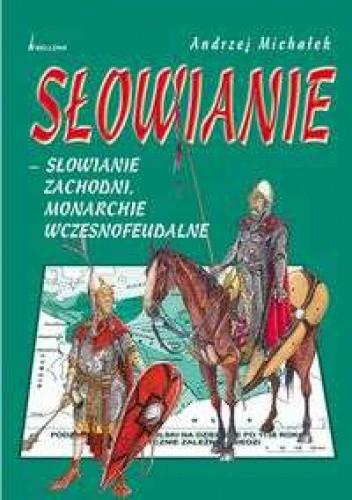 Okładka książki Słowianie Zachodni. Monarchie wczesnofeudalne