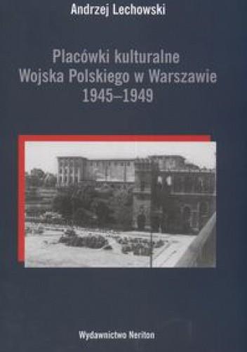 Okładka książki Placówki kulturalne Wojska Polskiego w Warszawie 1945-1949