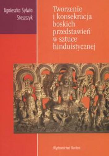 Okładka książki Tworzenie i konsekracja boskich przedstawień w sztuce hinduistycznej