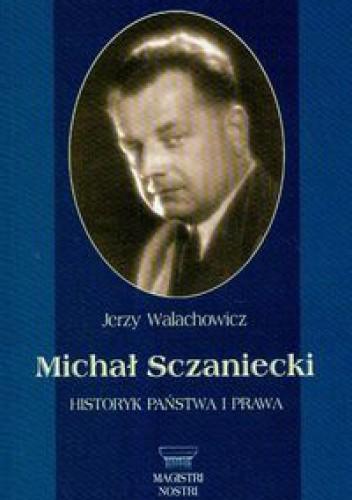 Okładka książki Michał Sczaniecki, historyk państwa i prawa