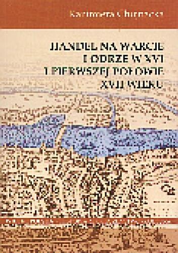 Okładka książki Handel na Warcie i Odrze w XVI i I poł. XVII w.
