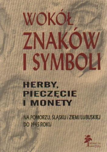Okładka książki Wokół znaków i symboli. Herby, pieczęcie i monety