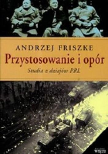 Okładka książki PRZYSTOSOWANIE I OPóR  Studia z dziejów PRL