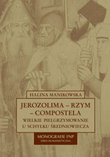 Okładka książki Jerozolima-Rzym-Compostela. Wielkie pielgrzymowanie u schyłku średniowiecza