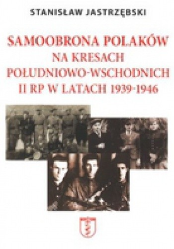 Okładka książki Samoobrona Polaków na Kresach Południowo-Wschodnich II RP w latach 1939-1946