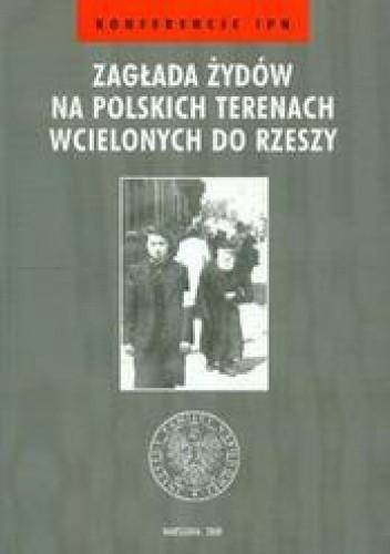 Okładka książki zagłada żydów na polskich terenach wcielonych do Rzeszy /Konferencje ipn