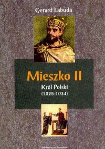 Okładka książki Mieszko II Król Polski (1025-1034). Czasy przełomu w dziejach państwa polskiego