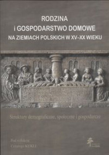 Okładka książki Rodzina i gospodarstwo domowe na ziemiach polskich w XV - XX wieku - Kuklo Cezary (red.)