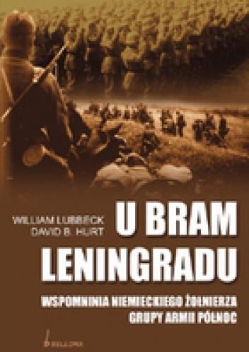 Okładka książki U Bram Leningradu. Wspomnienia Niemieckiego Żołnierza Grupy Armii Północ