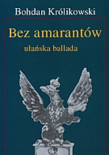Okładka książki Bez amarantów. Ułańska ballada
