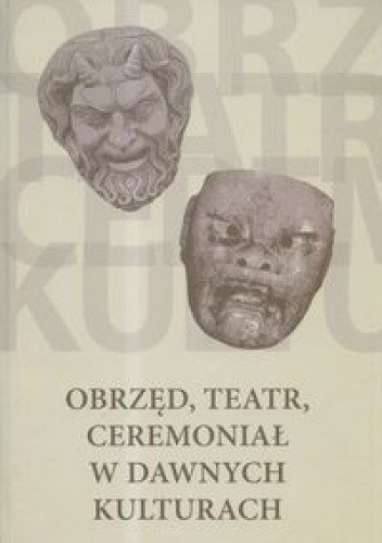 Okładka książki Obrzęd, teatr, ceremoniał w dawnych kulturach