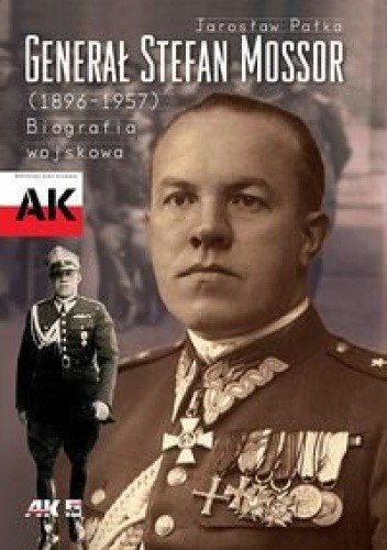 Okładka książki Generał Stefan Mossor (1896 - 1957). Biografia wojskowa
