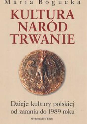Okładka książki Kultura naród trwanie. Dzieje kultury polskiej od zarania do 1989 roku