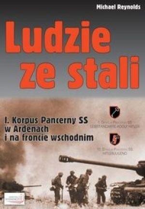 Okładka książki Ludzie ze stali. I Korpus Pancerny SS w Ardenach i na froncie wschodnim