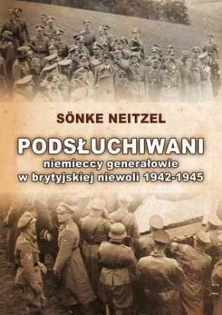 Okładka książki Podsłuchiwani: niemieccy generałowie w brytyjskiej niewoli 1942-1945