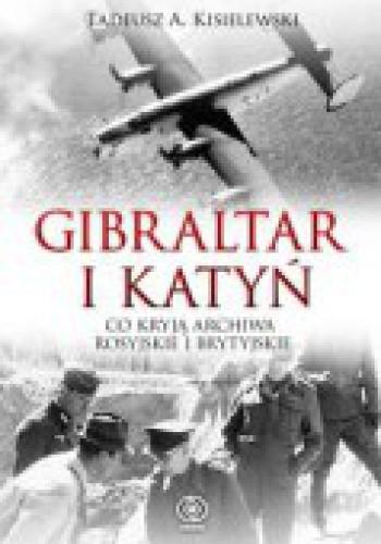 Okładka książki Gibraltar i Katyń. Co kryją archiwa rosyjskie i brytyjskie