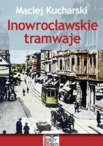 Okładka książki Inowrocławskie tramwaje