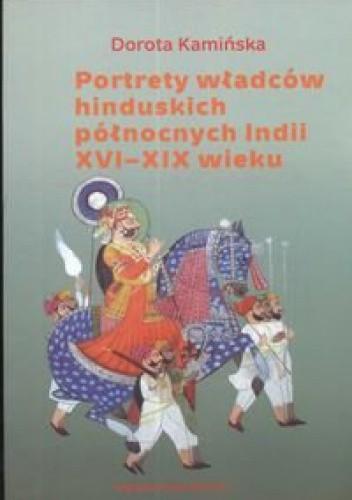Okładka książki Portrety władców hinduskich północnych Indii XVI-XIX wieku