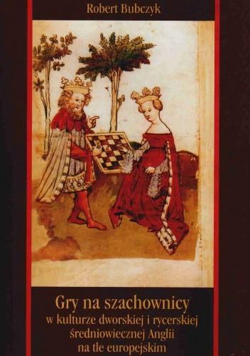 Okładka książki Gry na szachownicy w kulturze dworskiej i rycerskiej