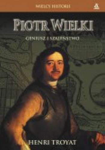 Okładka książki Piotr Wielki. Geniusz i szaleństwo