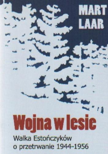 Okładka książki Wojna w lesie. Walka Estończyków o przetrwanie 1944-1956