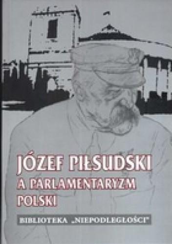 Okładka książki Józef Piłsudski a parlamentaryzm Polski