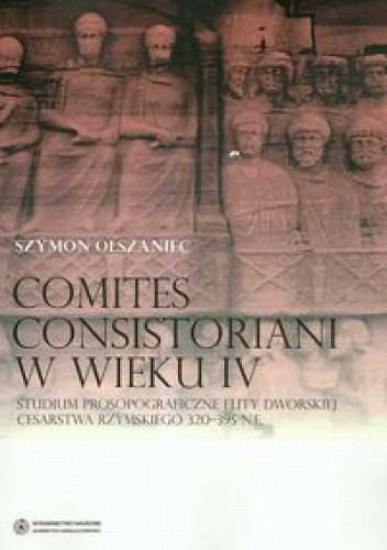Okładka książki Comites consistoriani w wieku IV....