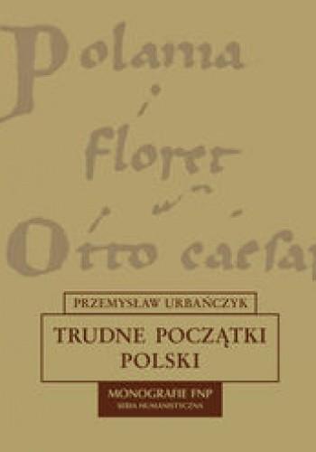 Okładka książki Trudne początki Polski