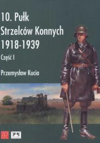 Okładka książki 10 pułk strzelców konnych 1918 - 1939