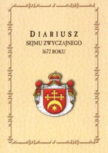 Okładka książki Diariusz Sejmu zwyczajnego 1672 roku