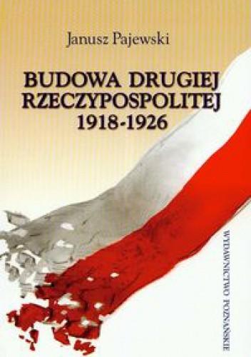 Okładka książki Budowa Drugiej Rzeczypospolitej 1918-1926