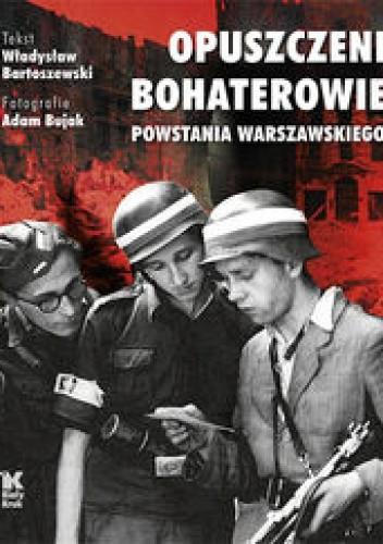 Okładka książki Opuszczeni Bohaterowie Powstania Warszawskiego