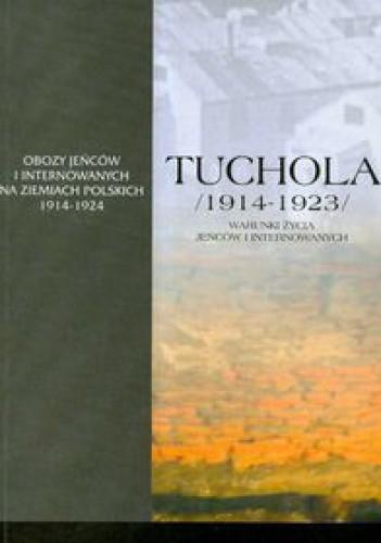 Okładka książki Tuchola. Obóz jeńców i internowanych 1914-1923, t. I, cz. 3: Warunki życia jeńców i internowanych