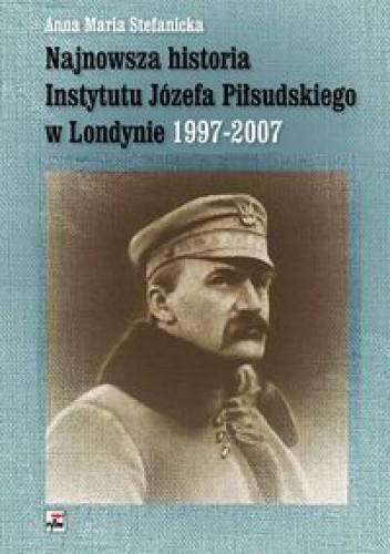 Okładka książki Najnowsza historia Instytutu Józefa Piłsudskiego w Londynie 1997-2007