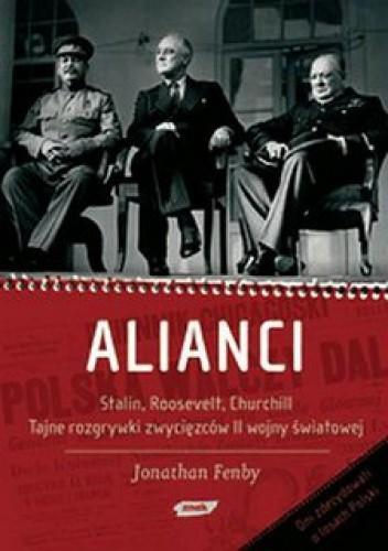 Okładka książki Alianci. Stalin, Roosevelt, Churchill. Tajne rozgrywki zwycięzców II wojny światowej