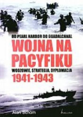 Okładka książki Wojna na pacyfiku 1941-1943. Od Pearl Harbor do Guadalcanal. Wodzowie, strategia i dyplomacja