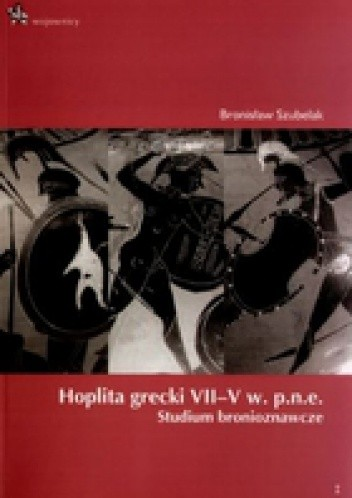 Okładka książki Hoplita grecki VII-V w. p.n.e. Studium bronioznawcze