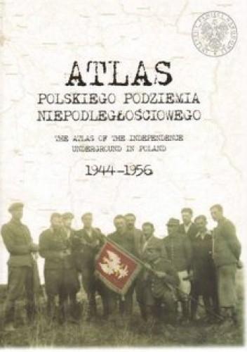 Okładka książki Atlas polskiego podziemia niepodległościowego 1944-1956