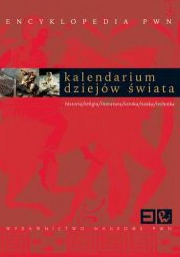 Okładka książki Kalendarium dziejów świata : historia, religia, literatura, sztuka, nauka, technika. Encyklopedia PWN