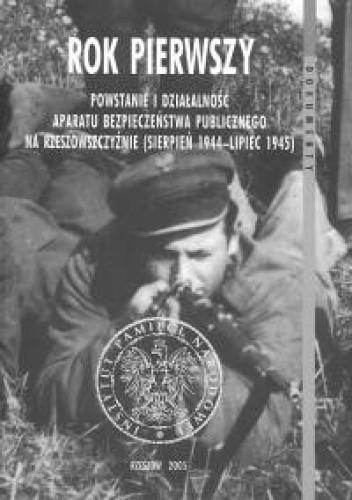 Okładka książki Rok pierwszy Powstanie i działalność ABP na Rzeszowszczyźnie /Dokumenty