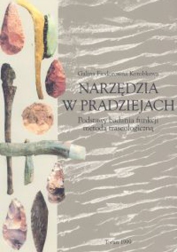 Okładka książki Narzędzia w pradziejach Podstawy badania funkcji metodą traseologiczną - Korobkowa Fiodorowna Galina
